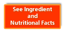 See Ingredient and Nutritional Facts